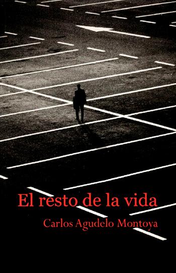 El resto de la vida, de Carlos Agudelo Montoya