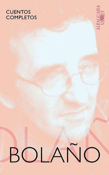 Cuentos completos - La obra de Roberto Bolaño
