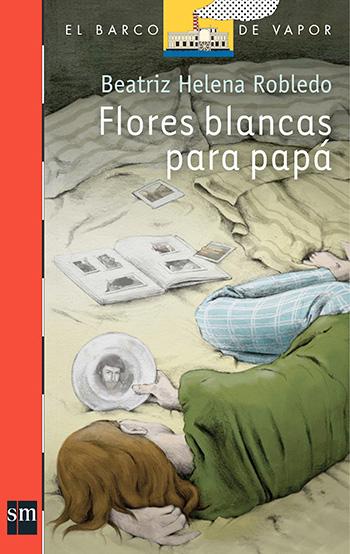 Flores blancas para papá, de Beatriz Helena Robledo
