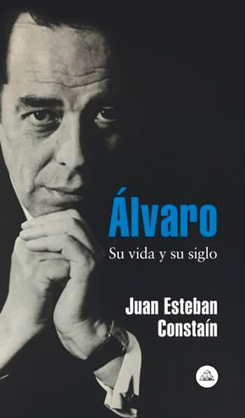 Álvaro. Su vida y su siglo / Juan Esteban Constaín