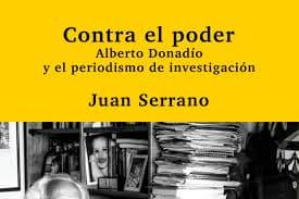 Contra el poder. Alberto Donadío y el periodismo de investigación/ Juan Serrano