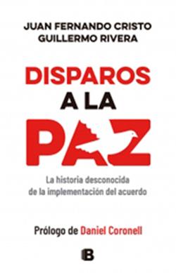 Disparos a la paz - Juan Fernando Cristo y Guillermo Rivera  - Prólogo de Daniel Coronell