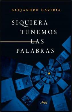 Ahora en Siquiera tenemos las palabras / Alejandro Gaviria