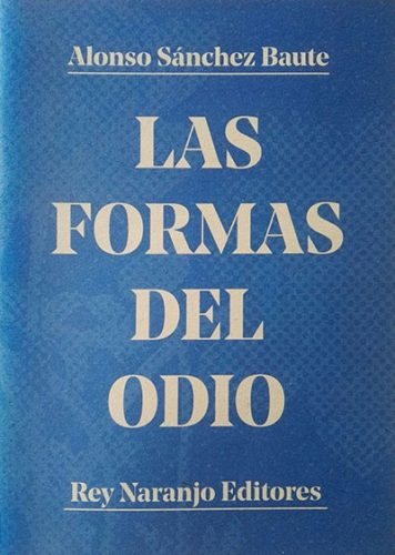 Las formas del odio - Alonso Sánchez Baute