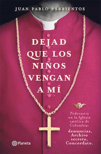 Dejad que los niños vengan a mí Juan Pablo Barrientos. Editorial Planeta, octubre de 2019. 368 páginas.