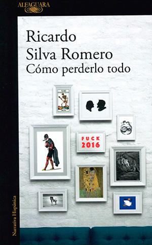 Cómo perderlo todo, de Ricardo Silva Romero