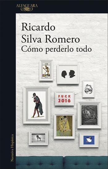Cómo perderlo todo - Ricardo Silva Romero