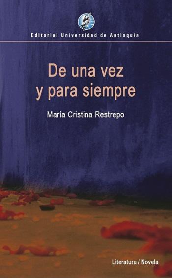 De una vez y para siempre llega ahora a una segunda edición con la Editorial de la Universidad de Antioquia (2019, 194 páginas).