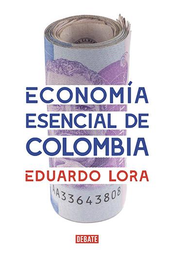Eduardo Lora -  Economía esencial de Colombia