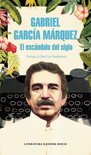 El escándalo del siglo - García Márquez