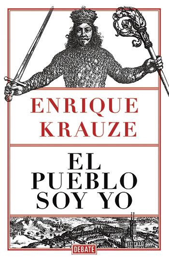 Enrique Krauze en El pueblo soy yo