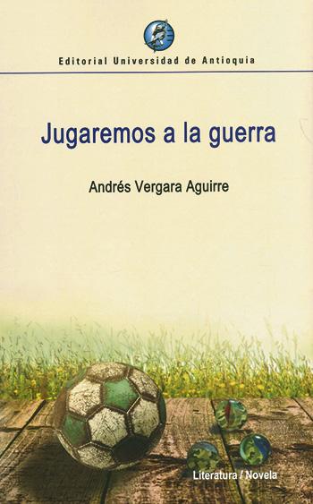 Jugaremos a la guerra - Andrés Vergara