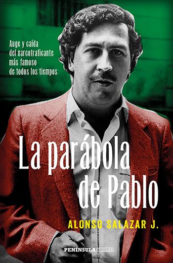 La parábola de Pablo. Auge y caída de un gran capo del narcotráfico, de Alonso Salazar.