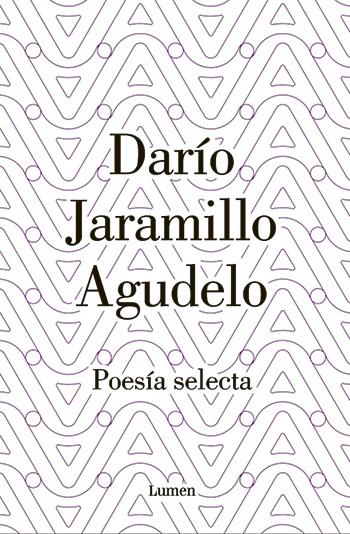Darío Jaramillo Agudelo. Poesía selecta