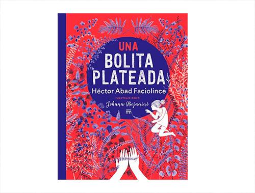Presentación de Una bolita plateada de Héctor Abad Faciolince