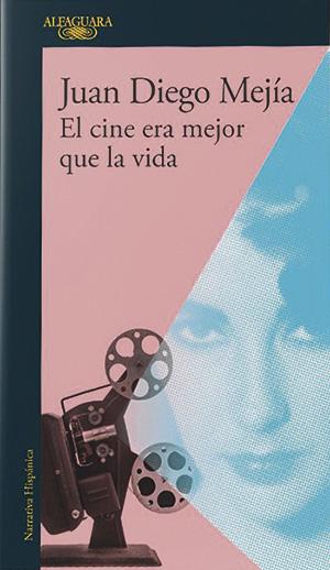 El cine era mejor que la vida de Juan Diego Mejía