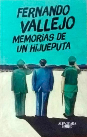 Fernando Vallejo, en Memorias de un hijueputa