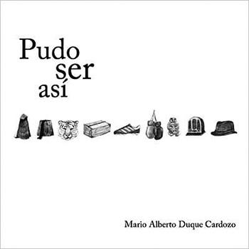 Pudo ser así, de Mario Alberto Duque Cardozo