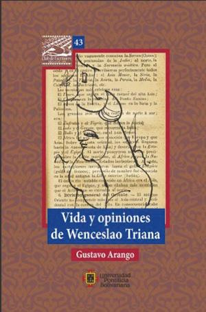 Vida y opiniones de Wenceslao Triana - Gustavo Arango